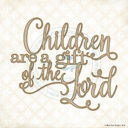 Blue Fern Studios - Chipboard - Children are a Gift