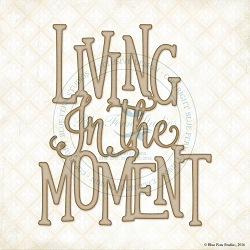 Blue Fern Studios - Chipboard - Living in the Moment