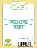 Taylored Expressions - Cutting Die - Welcome Baby Banner