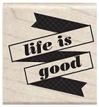 Hampton Arts - Studio G - Wood Mounted Stamp - Life Is Good