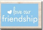 Hampton Arts - Studio G - Wood Mounted Stamp - Love our friendship
