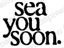 Impression Obsession - Cling Mounted Rubber Stamp - By Kalani Allread - Sea You Soon