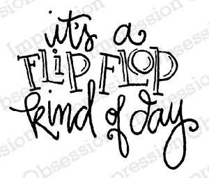 Impression Obsession - Cling Mounted Rubber Stamp - By Lindsay Ostrom - Flip Flop Kind of Day