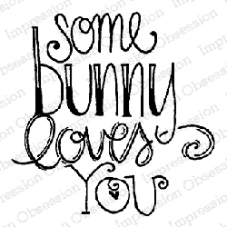 Impression Obsession - Cling Mounted Rubber Stamp By Lindsay Ostrom - Some Bunny Loves You