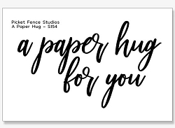 Picket Fence Studios - A Paper Hug Clear Stamps