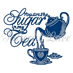Tattered Lace - Dies - You are The Sugar in my Tea