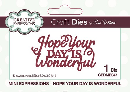 Sue Wilson Designs - Die - Mini Expressions - Hope Your Day is Wonderful