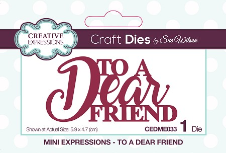 Sue Wilson Designs - Die - Mini Expressions - To A Dear Friend