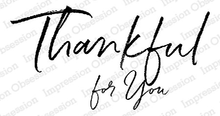 Impression Obsession - Cling Mounted Rubber Stamp - By Alesa Baker - Thankful For You