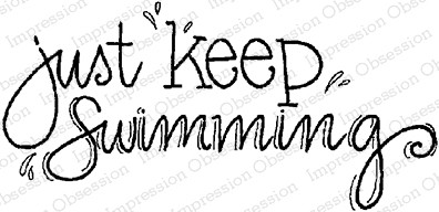 Impression Obsession - Cling Mounted Rubber Stamp - By Lindsay Ostrom - Just Keep Swimming