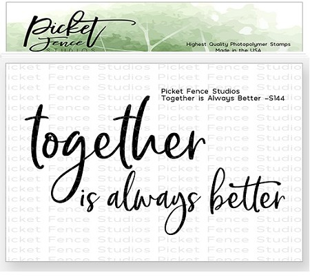 Picket Fence Studios - Together Is Always Better Clear Stamps